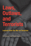 Laws, Outlaws, and Terrorists: Lessons from the War on Terrorism by IIT Chicago-Kent College of Law