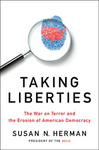 Taking Liberties: The War on Terror and the Erosion of American Democracy by IIT Chicago-Kent College of Law